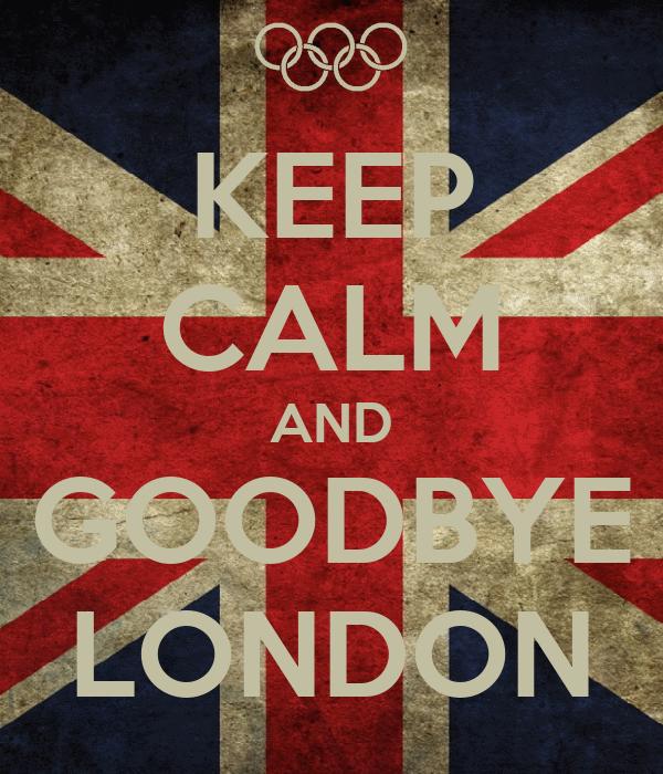 KEEP CALM AND GOODBYE LONDON