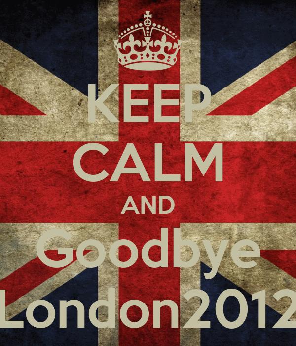 KEEP CALM AND Goodbye London2012