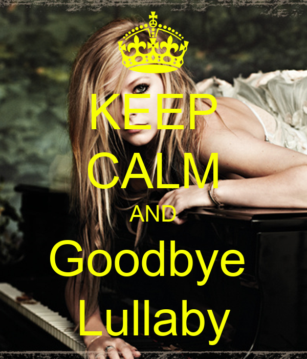 KEEP CALM AND Goodbye  Lullaby