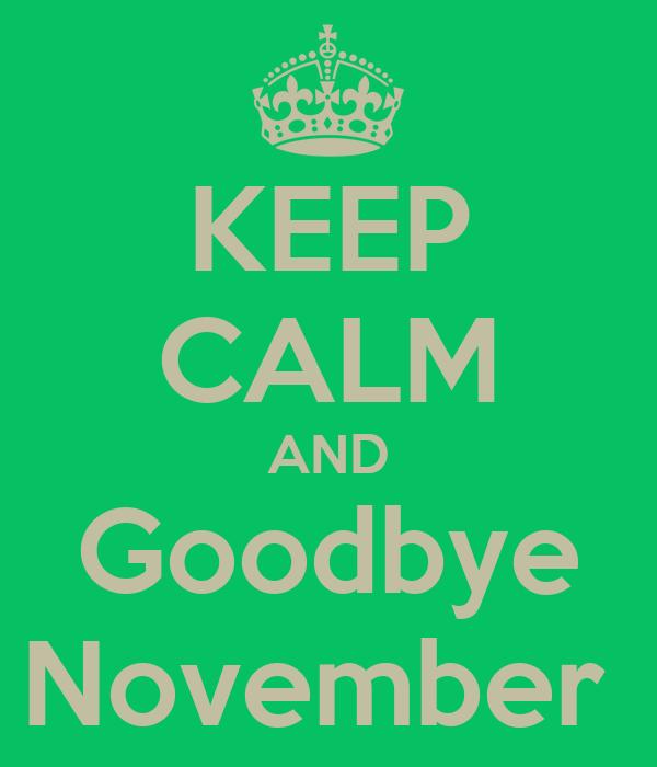 KEEP CALM AND Goodbye November