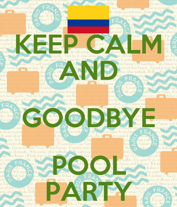 KEEP CALM AND GOODBYE POOL PARTY