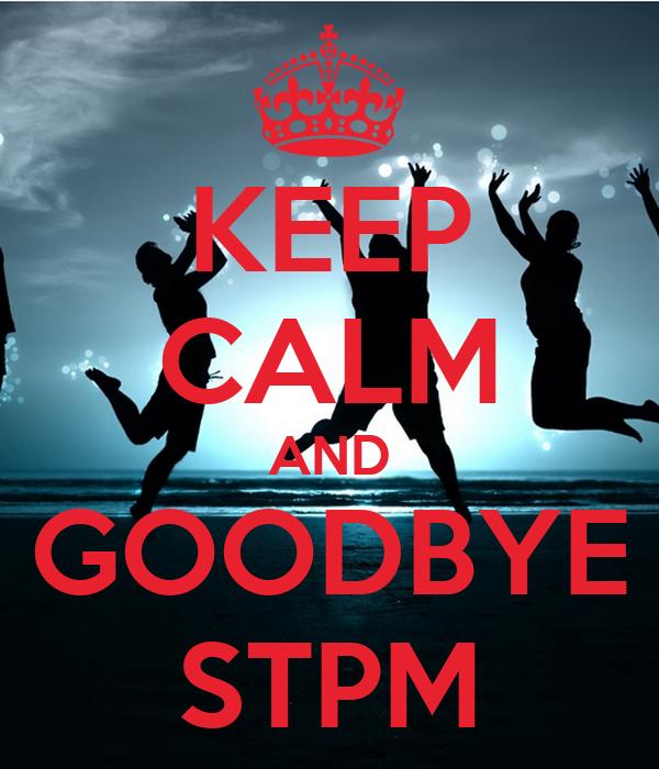 KEEP CALM AND GOODBYE STPM