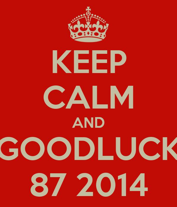 KEEP CALM AND GOODLUCK 87 2014