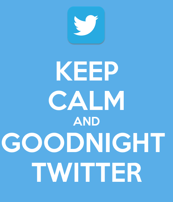 KEEP CALM AND GOODNIGHT  TWITTER