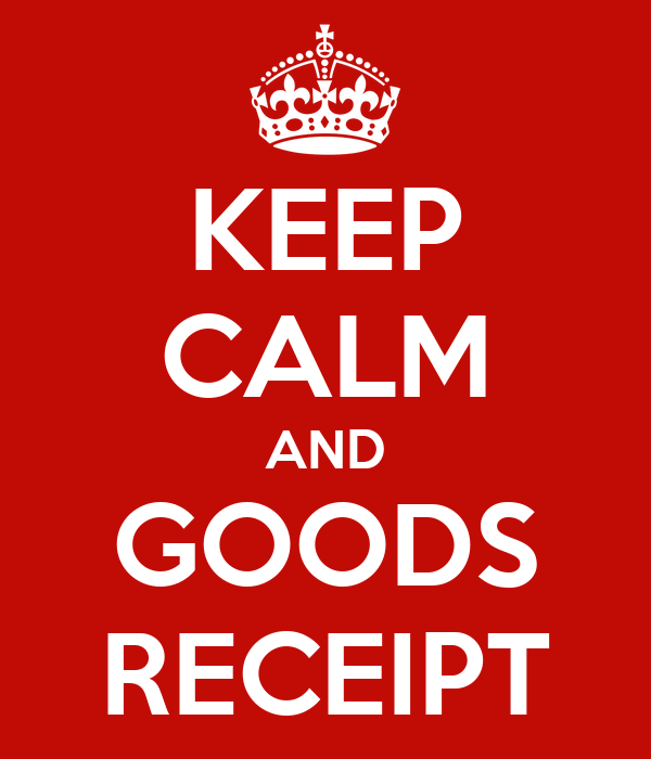 KEEP CALM AND GOODS RECEIPT