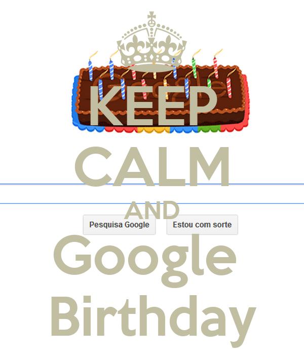 KEEP CALM AND Google  Birthday