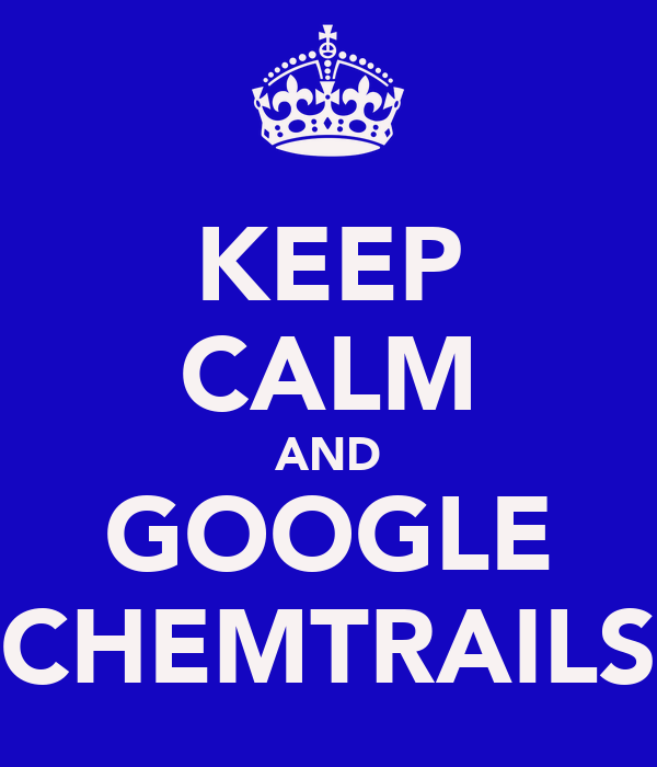 KEEP CALM AND GOOGLE CHEMTRAILS
