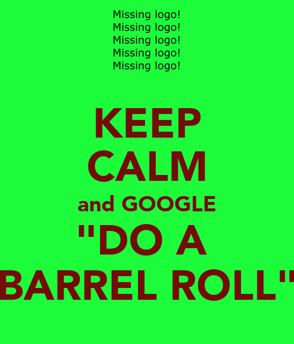 "KEEP CALM and GOOGLE ""DO A  BARREL ROLL"""