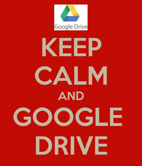 KEEP CALM AND GOOGLE  DRIVE