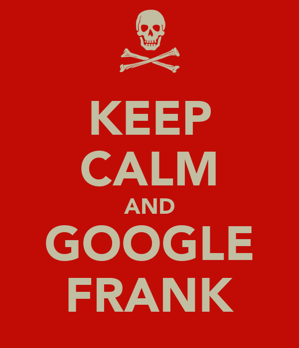 KEEP CALM AND GOOGLE FRANK