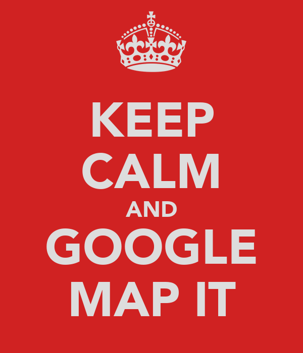 KEEP CALM AND GOOGLE MAP IT