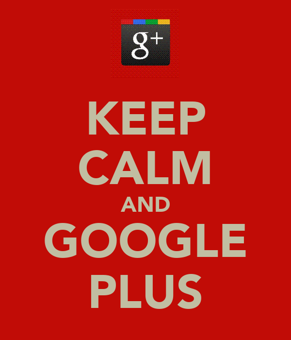 KEEP CALM AND GOOGLE PLUS