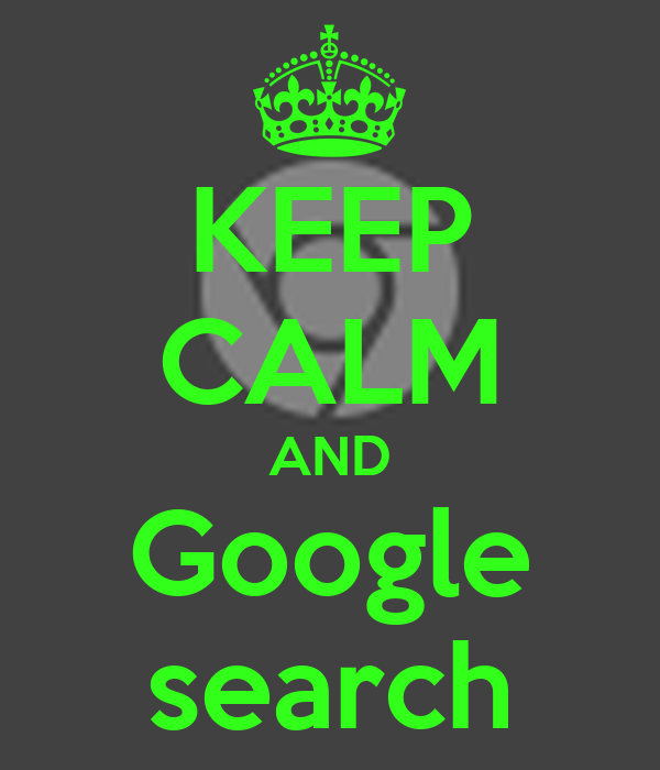 KEEP CALM AND Google search