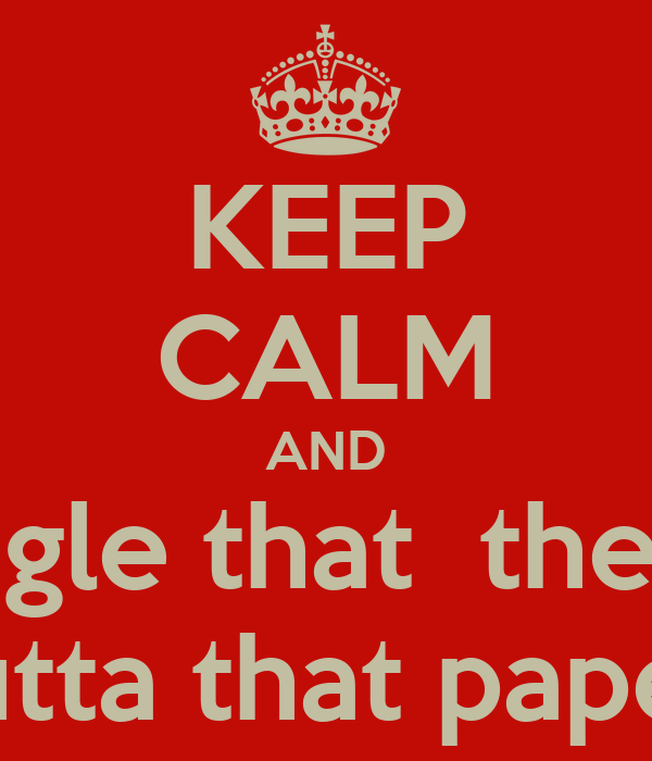 KEEP CALM AND Google that  the sh!t outta that paper.