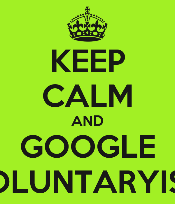 KEEP CALM AND GOOGLE VOLUNTARYISM