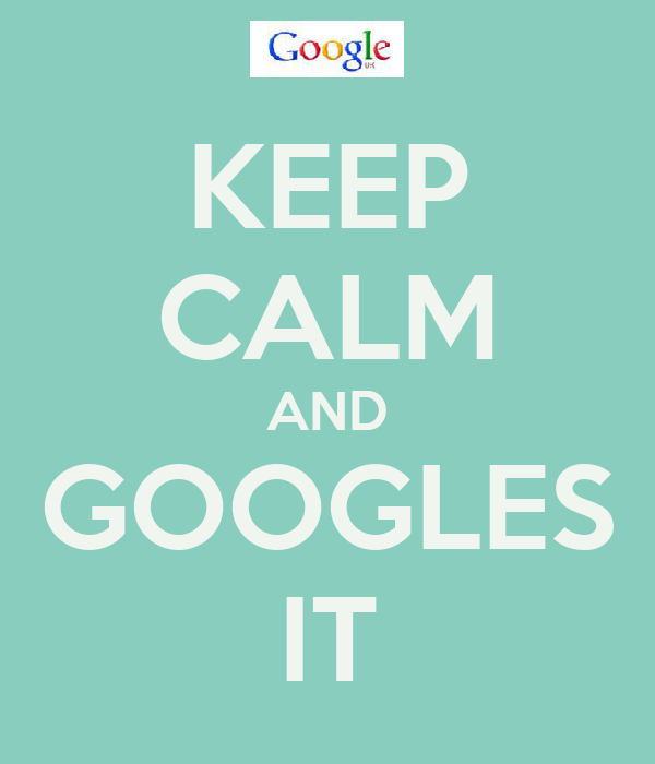 KEEP CALM AND GOOGLES IT