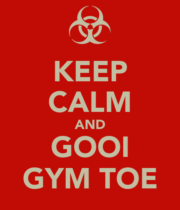 KEEP CALM AND GOOI GYM TOE
