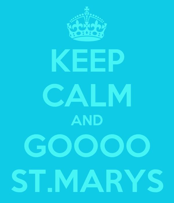 KEEP CALM AND GOOOO ST.MARYS
