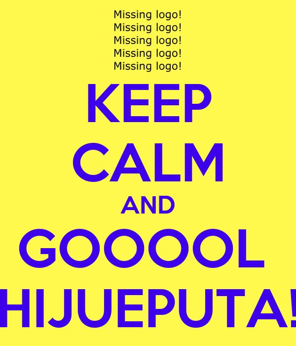 KEEP CALM AND GOOOOL  HIJUEPUTA!