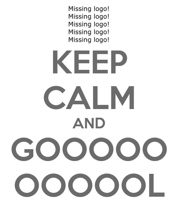 KEEP CALM AND GOOOOO OOOOOL