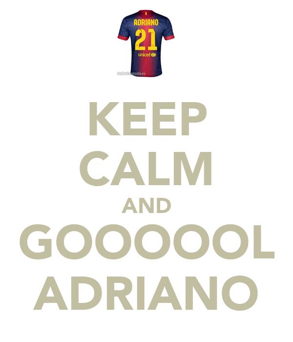 KEEP CALM AND GOOOOOL ADRIANO