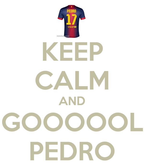 KEEP CALM AND GOOOOOL PEDRO