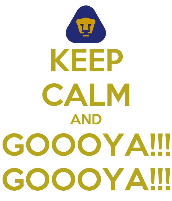 KEEP CALM AND GOOOYA!!! GOOOYA!!!
