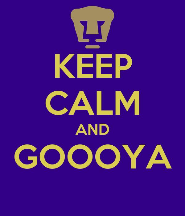 KEEP CALM AND GOOOYA