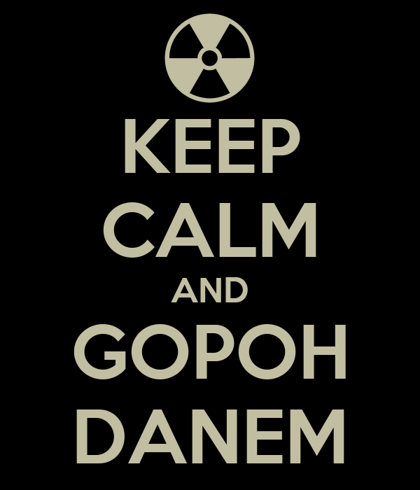 KEEP CALM AND GOPOH DANEM