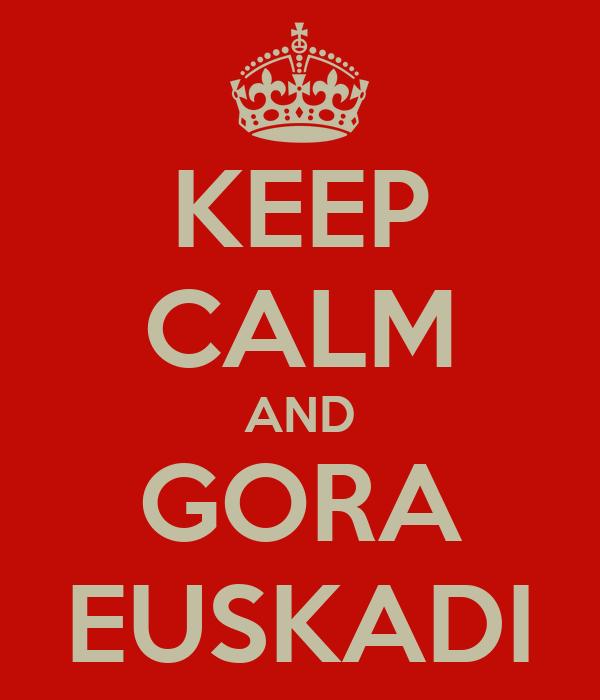 KEEP CALM AND GORA EUSKADI
