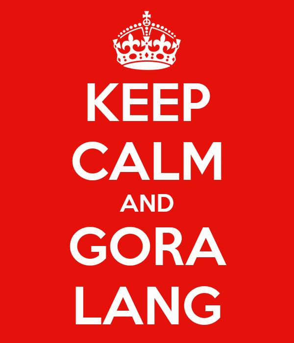 KEEP CALM AND GORA LANG