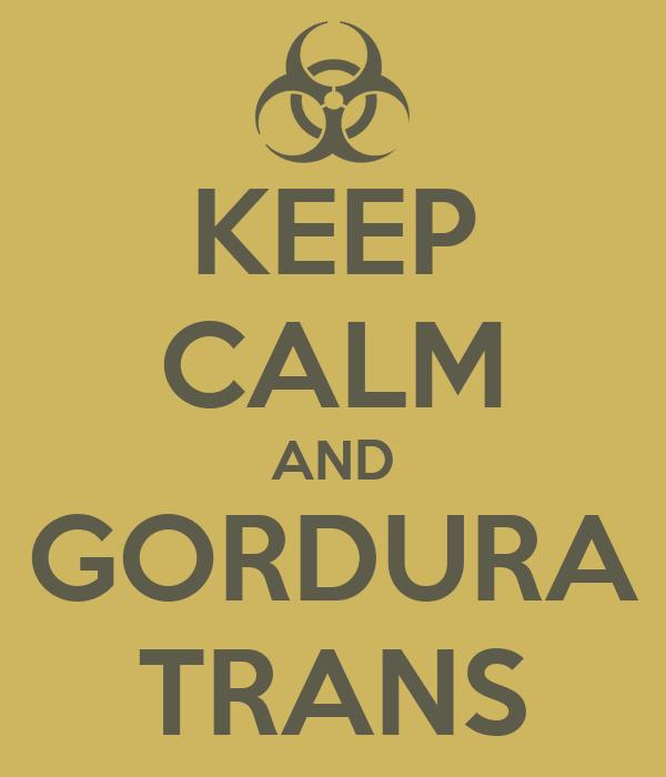 KEEP CALM AND GORDURA TRANS