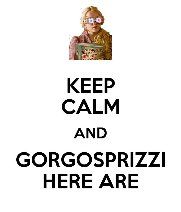 KEEP CALM AND GORGOSPRIZZI HERE ARE