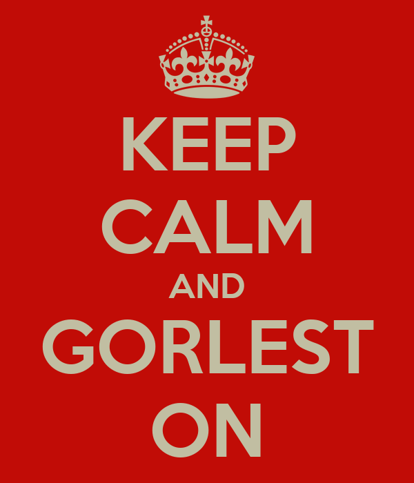 KEEP CALM AND GORLEST ON