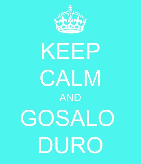 KEEP CALM AND GOSALO  DURO
