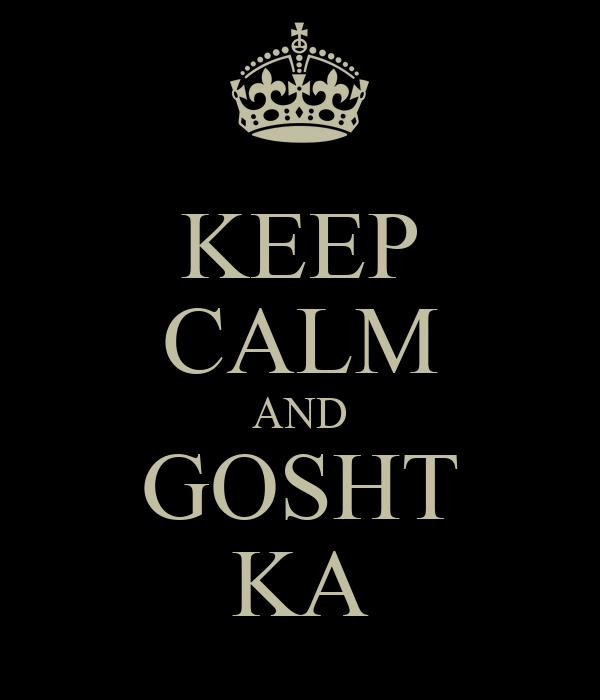 KEEP CALM AND GOSHT KA
