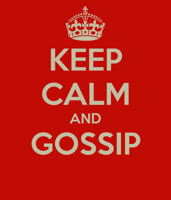 KEEP CALM AND GOSSIP