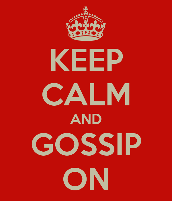 KEEP CALM AND GOSSIP ON