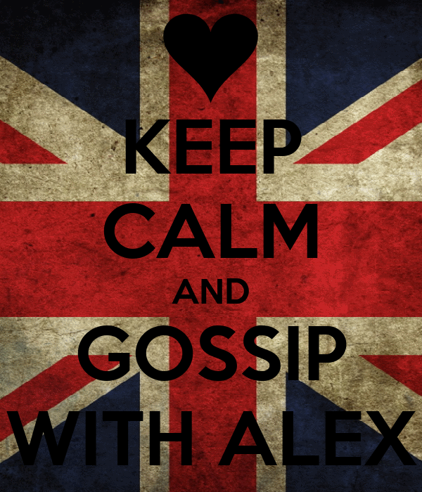 KEEP CALM AND GOSSIP WITH ALEX