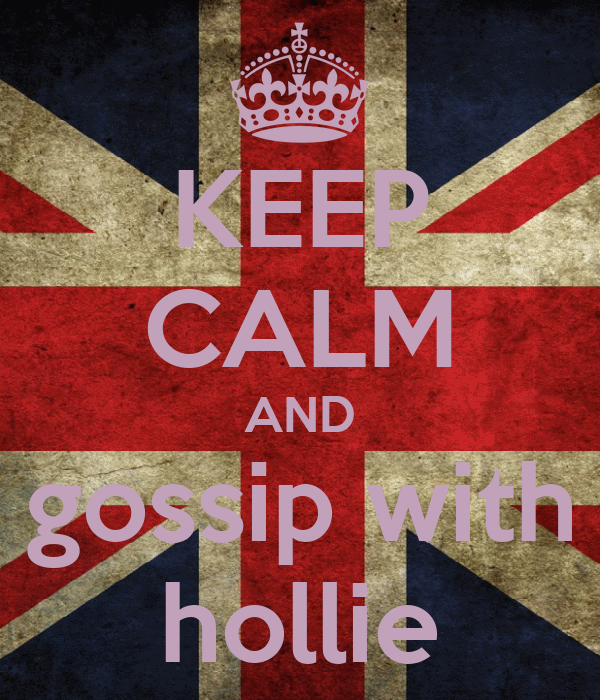 KEEP CALM AND gossip with hollie
