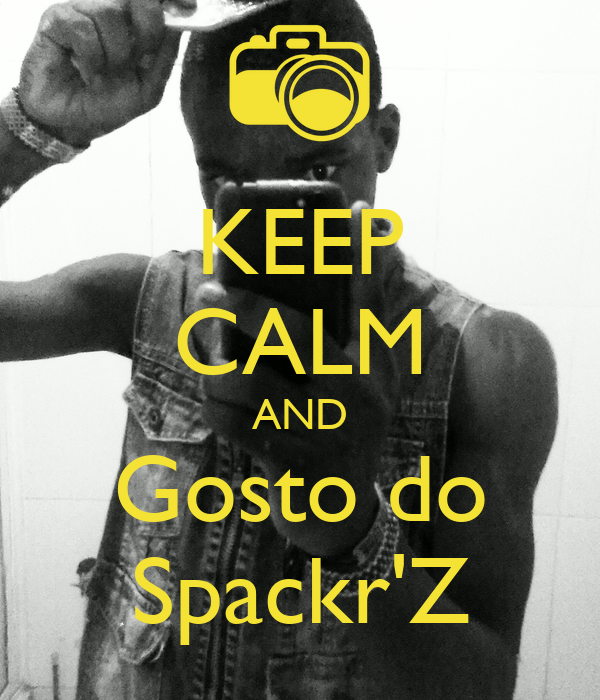 KEEP CALM AND Gosto do Spackr'Z