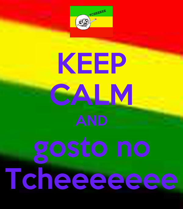 KEEP CALM AND  gosto no  Tcheeeeeee