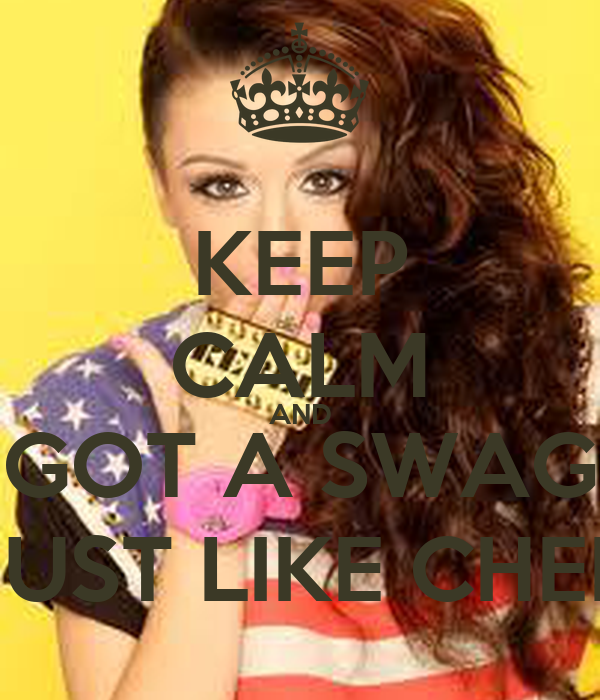 KEEP CALM AND GOT A SWAG JUST LIKE CHER
