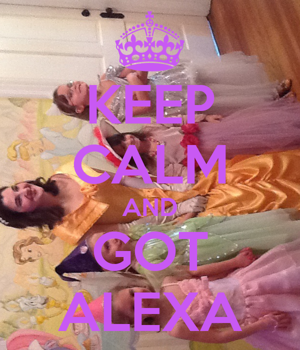 KEEP CALM AND GOT ALEXA