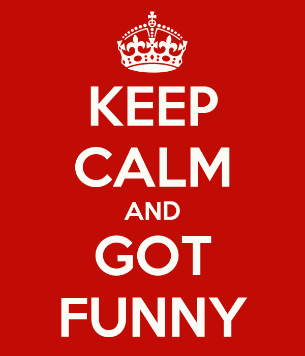 KEEP CALM AND GOT FUNNY