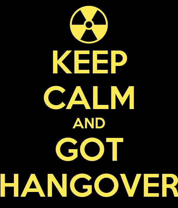 KEEP CALM AND GOT HANGOVER