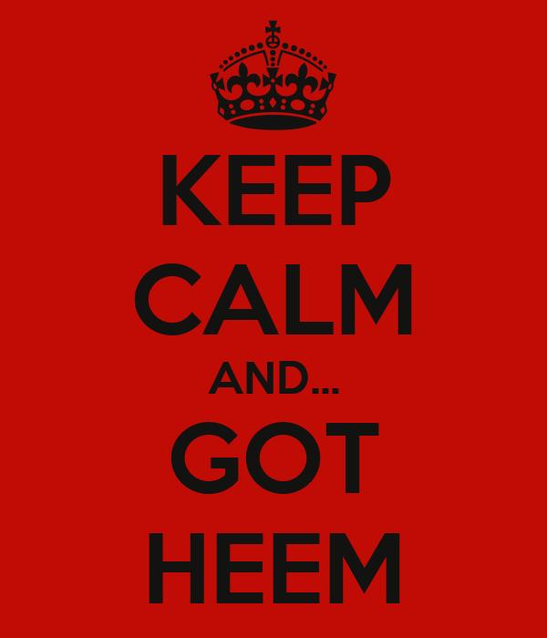 KEEP CALM AND... GOT HEEM