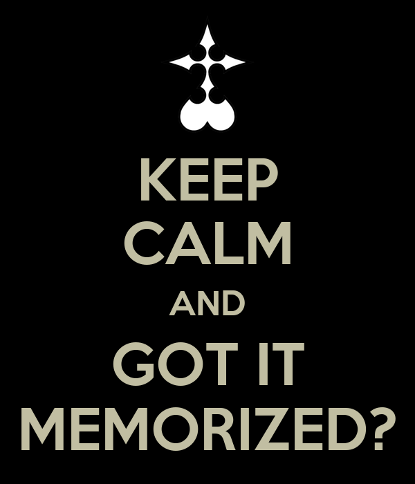 KEEP CALM AND GOT IT MEMORIZED?