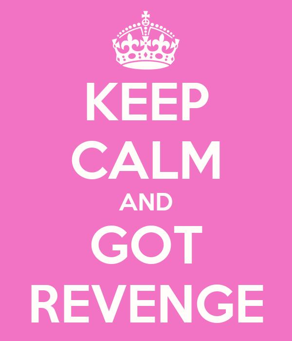 KEEP CALM AND GOT REVENGE