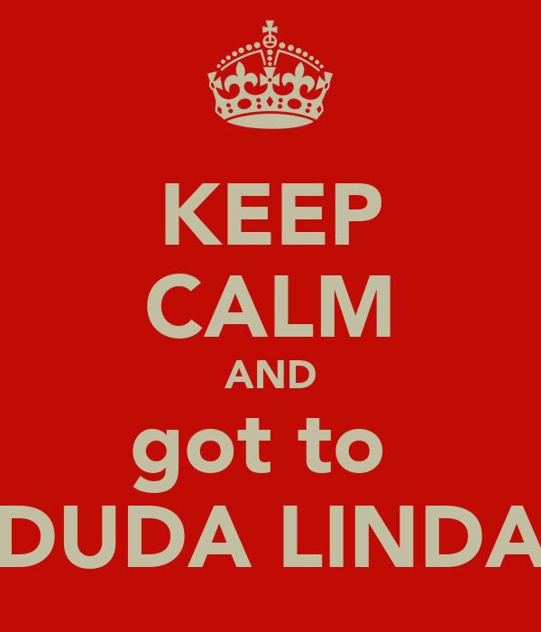 KEEP CALM AND got to  DUDA LINDA